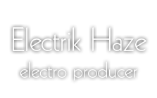 Electrik Haze - French Dj & Producer